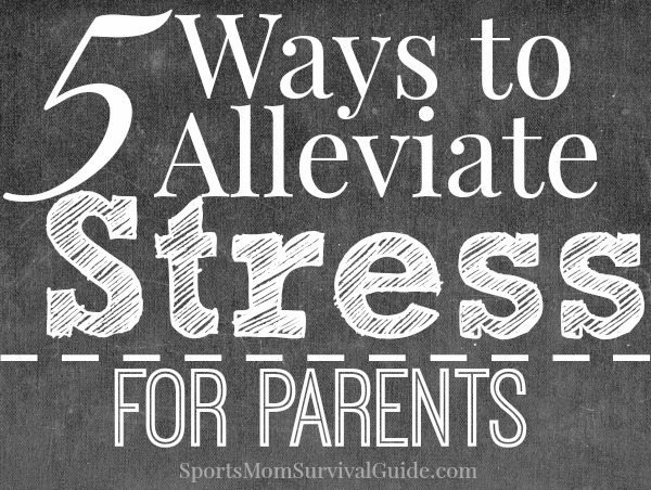 5 Ways to Alleviate Stress for Parents