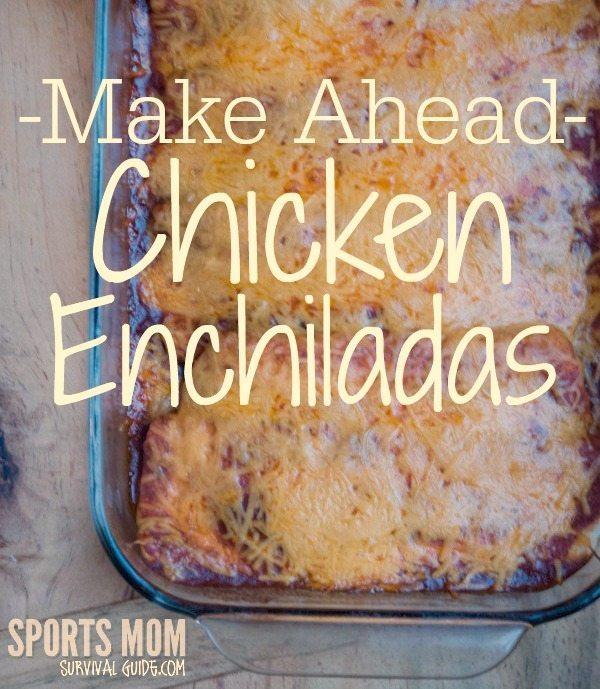 Make Ahead Chicken Enchiladas Sportsmomsurvivalguide