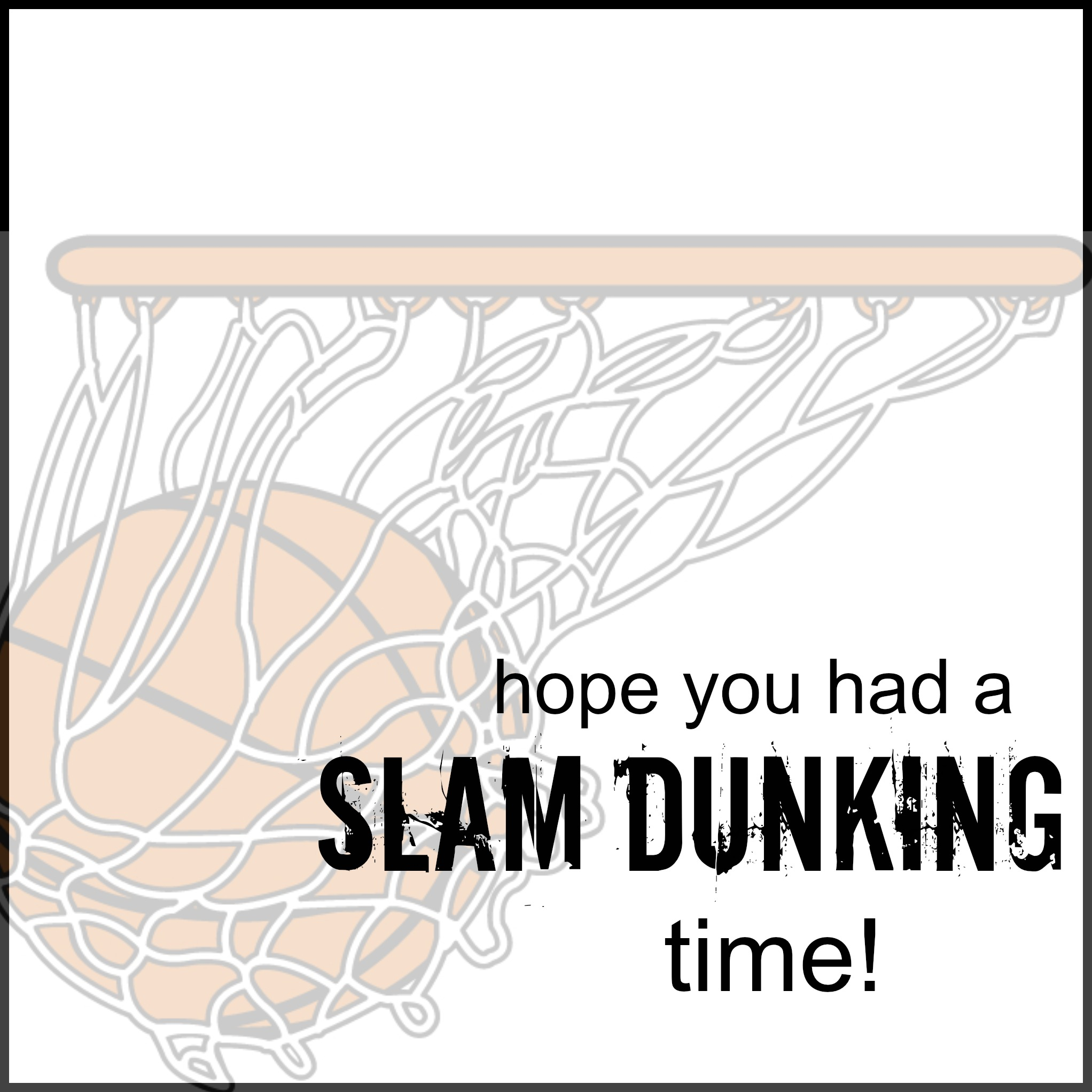 Hope you Had a Slam Dunking Time Tag