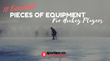 10 Essential Pieces of Equipment for Hockey Players